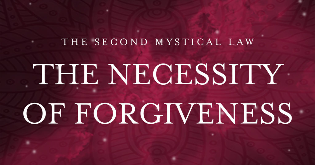 The Second Mystical Law: Forgiveness is Essential