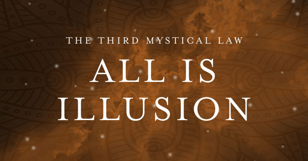 The Third Mystical Law: All is Illusion