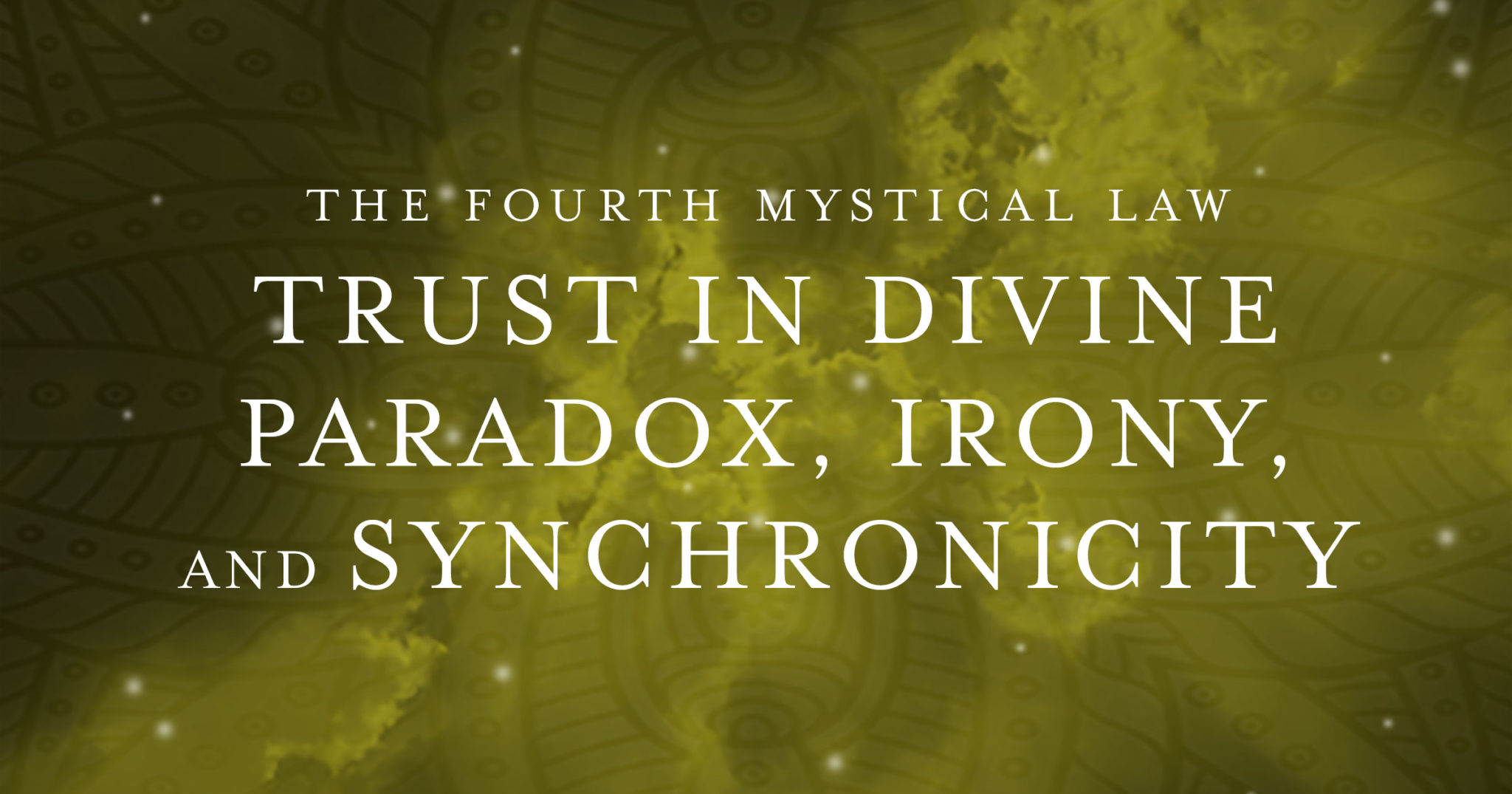 The Fourth Mystical Law: Trust in Divine Paradox, Irony, and Synchronicity
