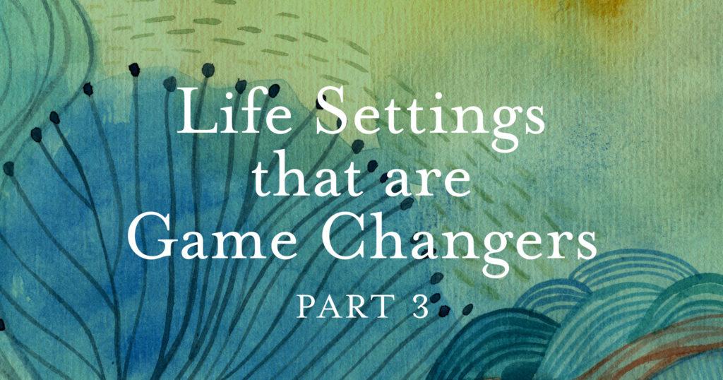 Life Settings Part 3