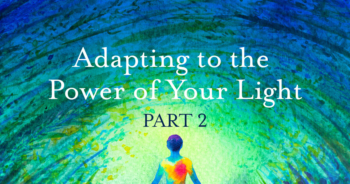 Adapting to the Power of Your Light - Part 2
