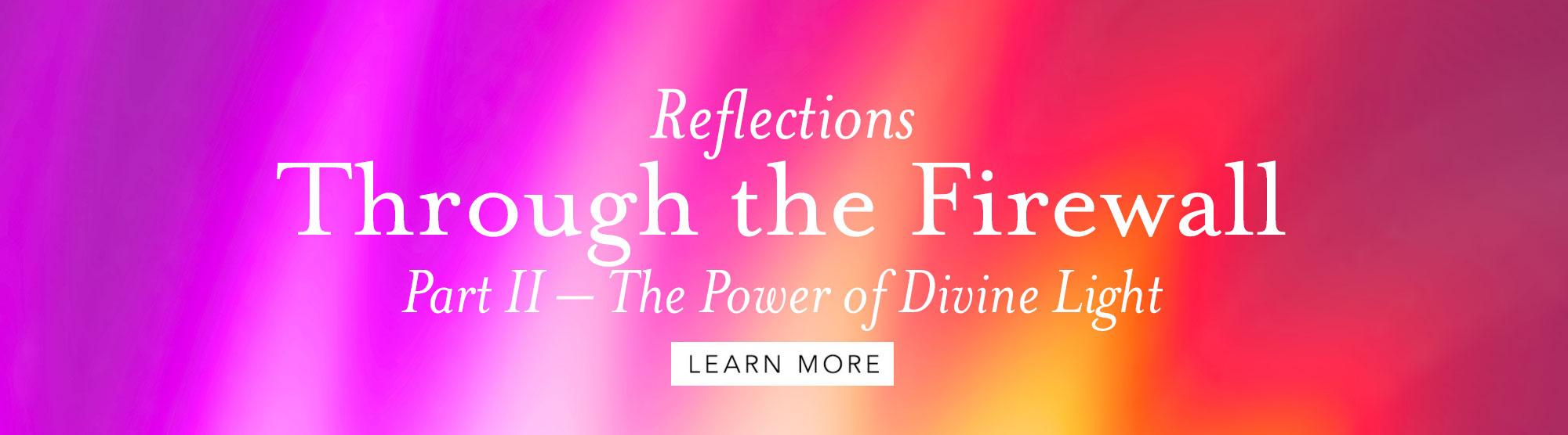 Through the Firewall Part II: The Power of Divine Light