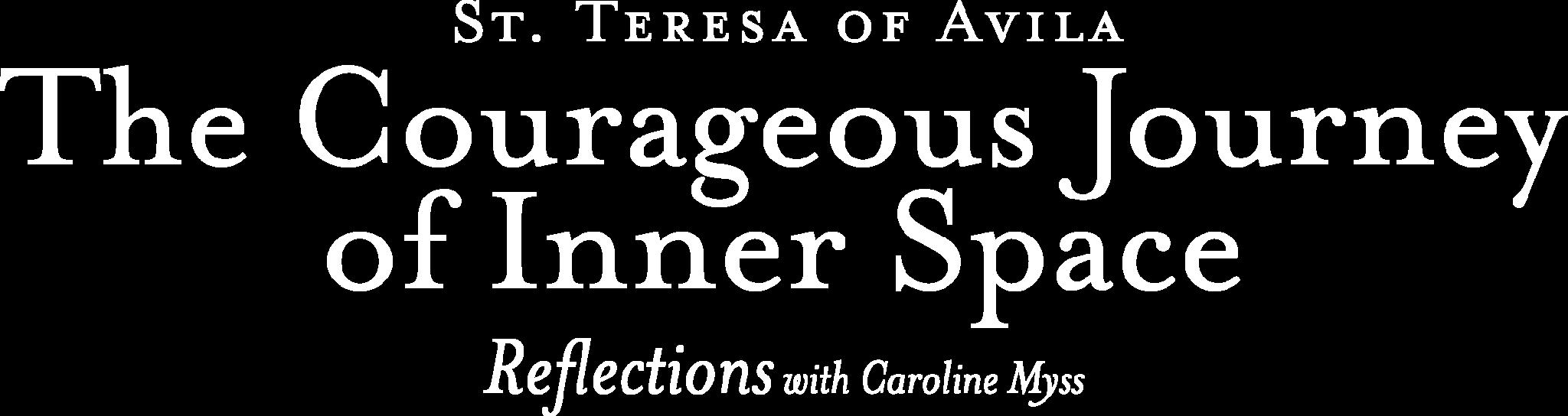 Reflections: Teresa of Avila - The Courageous Journey of Inner Space